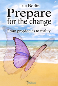 Prepare for the change : From prophecies to reality - Luc Bodin